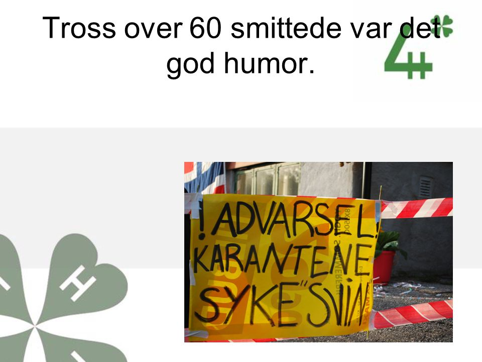 Tross over 60 smittede var det god humor.