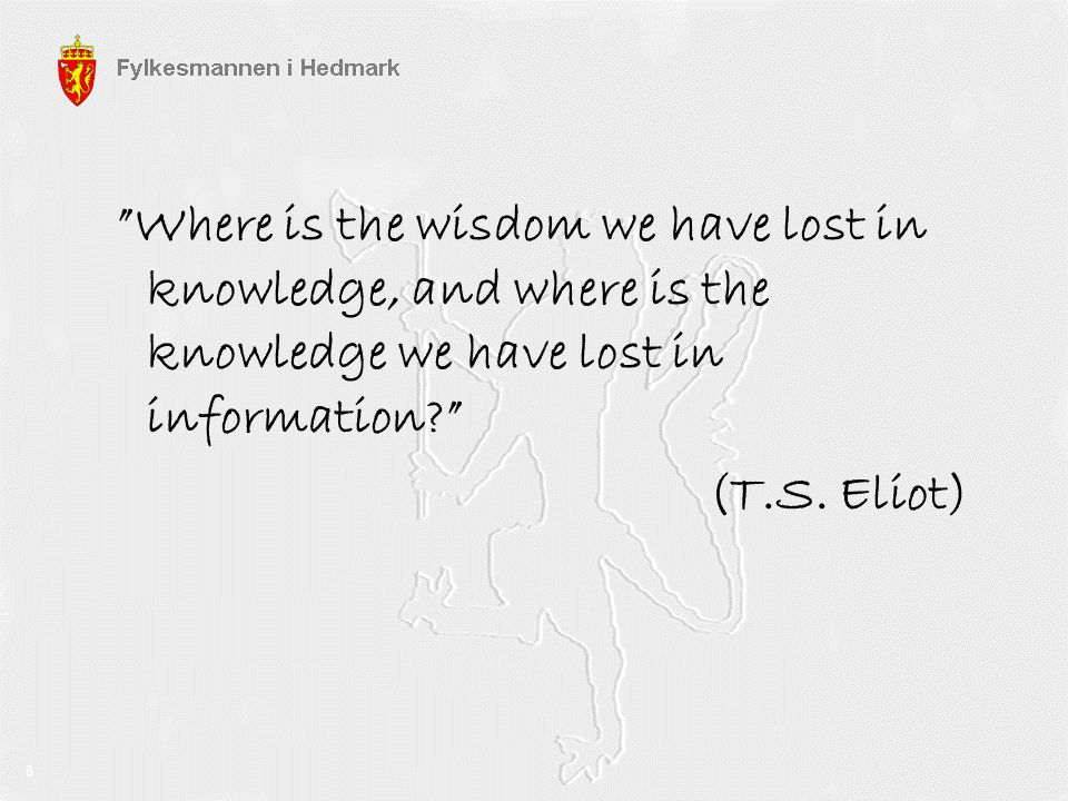 Where is the wisdom we have lost in knowledge, and where is the knowledge we have lost in information (T.S. Eliot)
