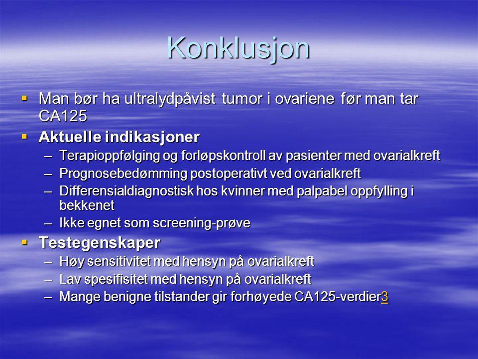 Konklusjon Man bør ha ultralydpåvist tumor i ovariene før man tar CA125. Aktuelle indikasjoner.