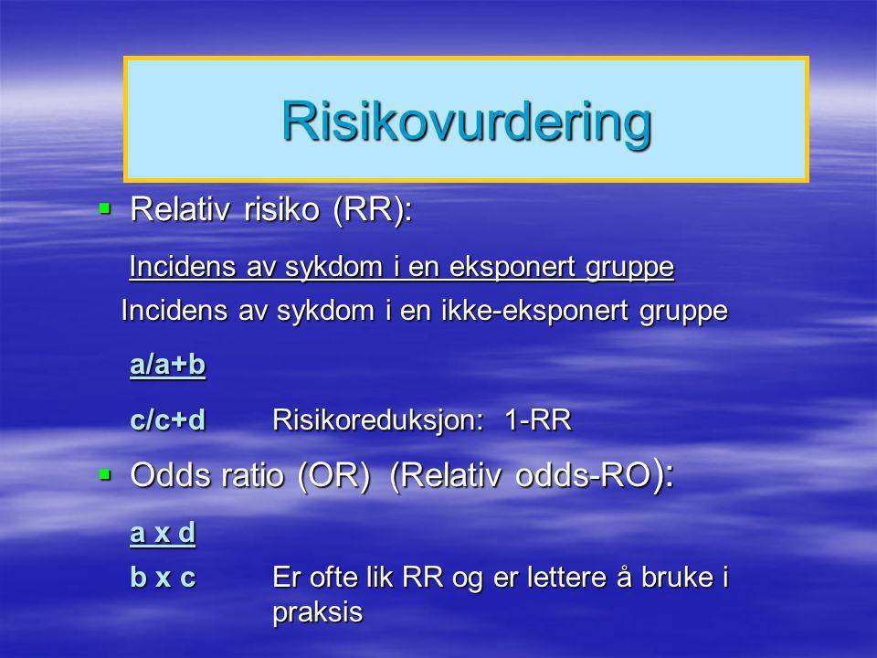Risikovurdering Incidens av sykdom i en eksponert gruppe a/a+b a x d