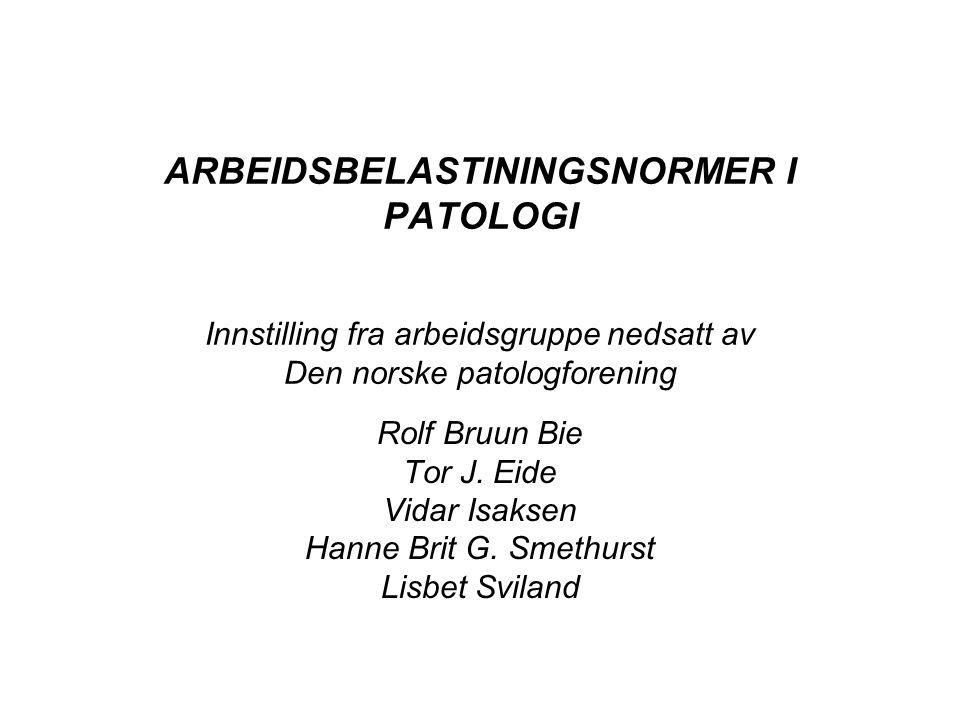 ARBEIDSBELASTININGSNORMER I PATOLOGI Innstilling fra arbeidsgruppe nedsatt av Den norske patologforening
