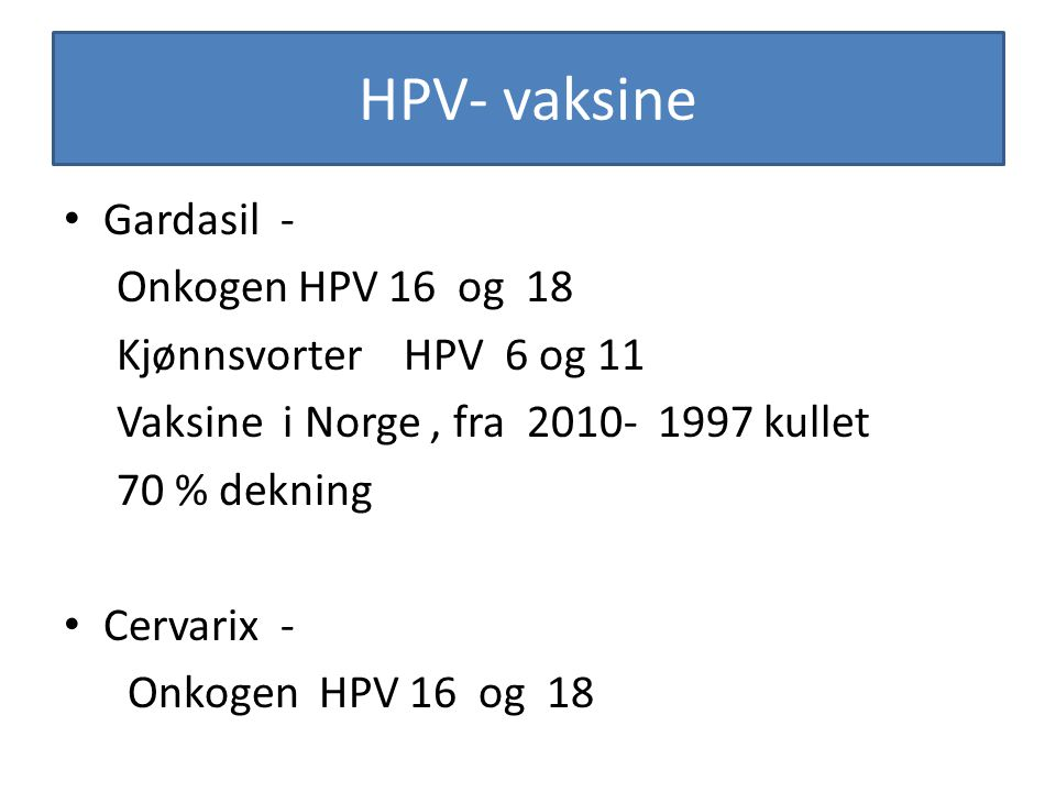 HPV- vaksine Gardasil - Onkogen HPV 16 og 18 Kjønnsvorter HPV 6 og 11