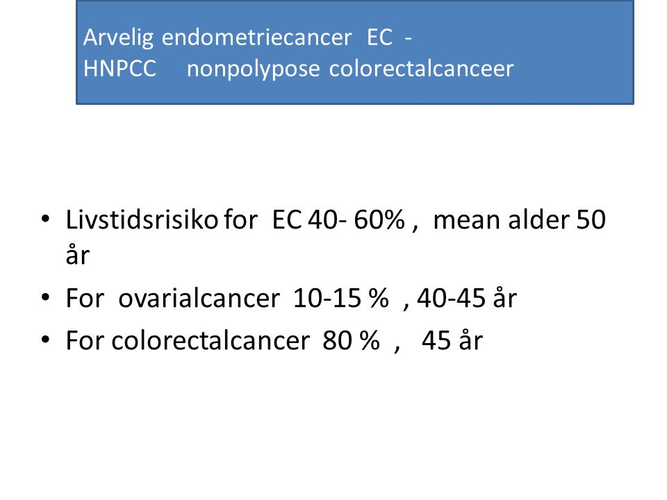 Arvelig endometriecancer EC - HNPCC nonpolypose colorectalcanceer