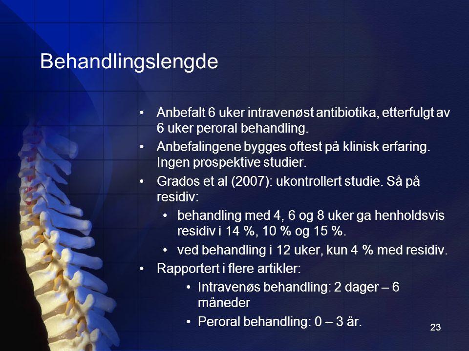 Behandlingslengde Anbefalt 6 uker intravenøst antibiotika, etterfulgt av 6 uker peroral behandling.