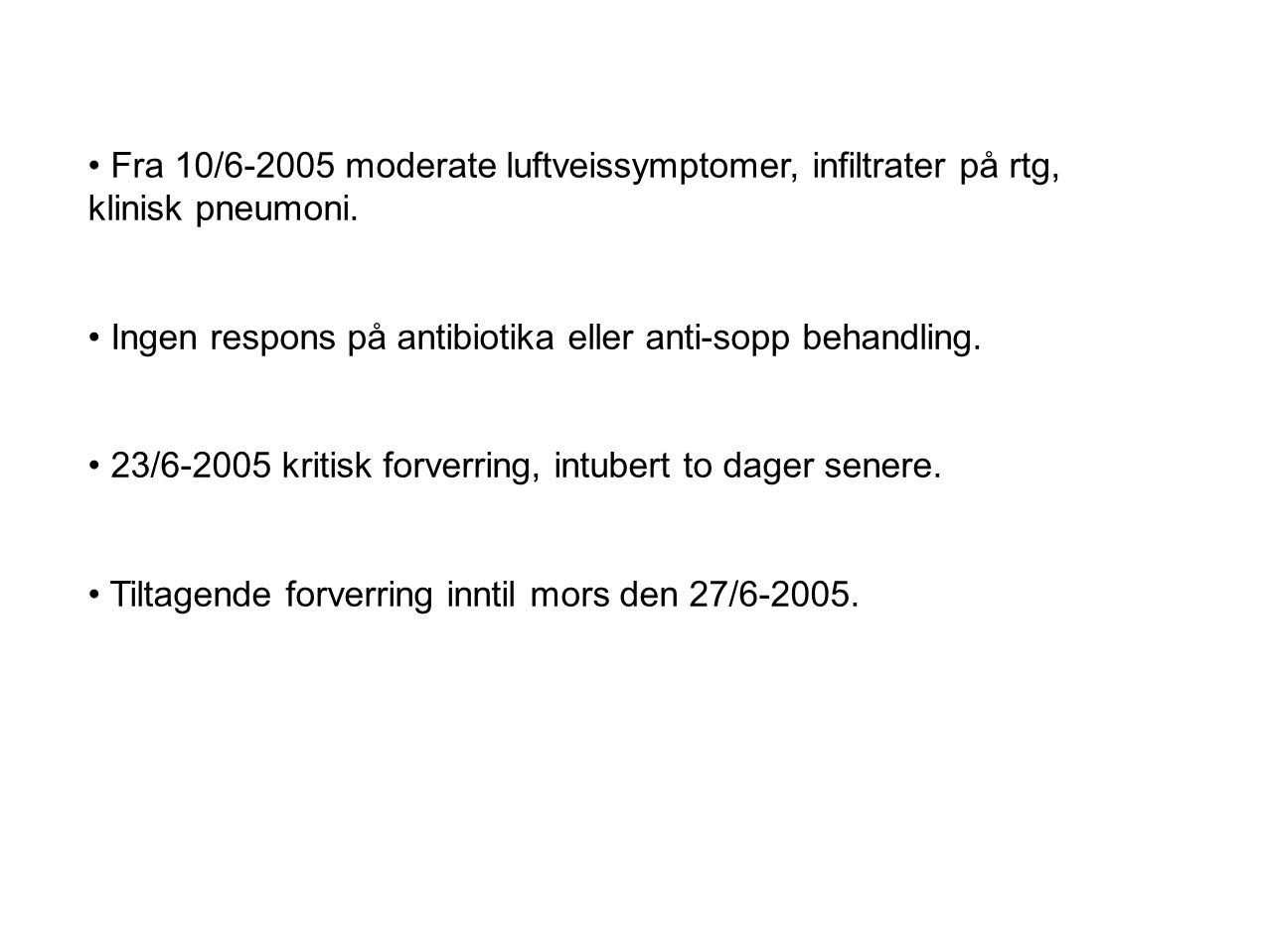Fra 10/6-2005 moderate luftveissymptomer, infiltrater på rtg, klinisk pneumoni.