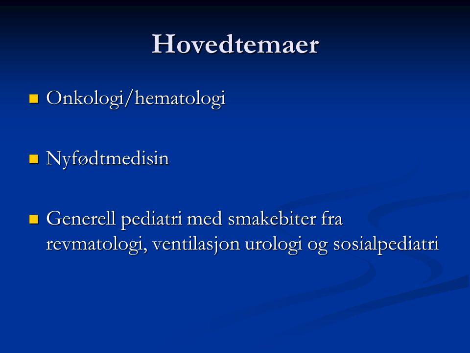 Hovedtemaer Onkologi/hematologi Nyfødtmedisin