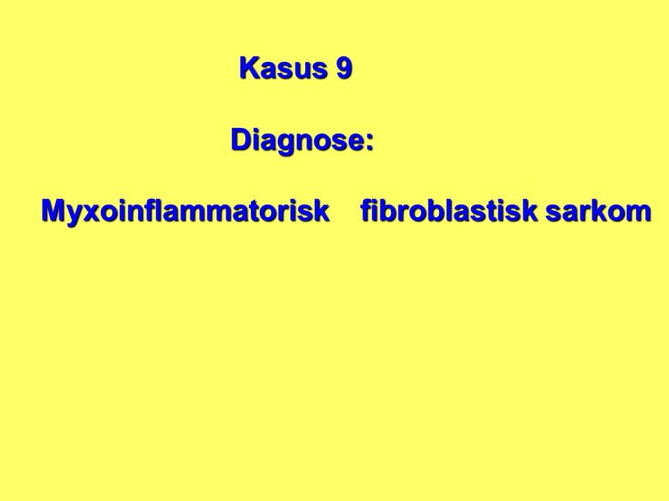 Kasus 9 Diagnose: Myxoinflammatorisk fibroblastisk sarkom