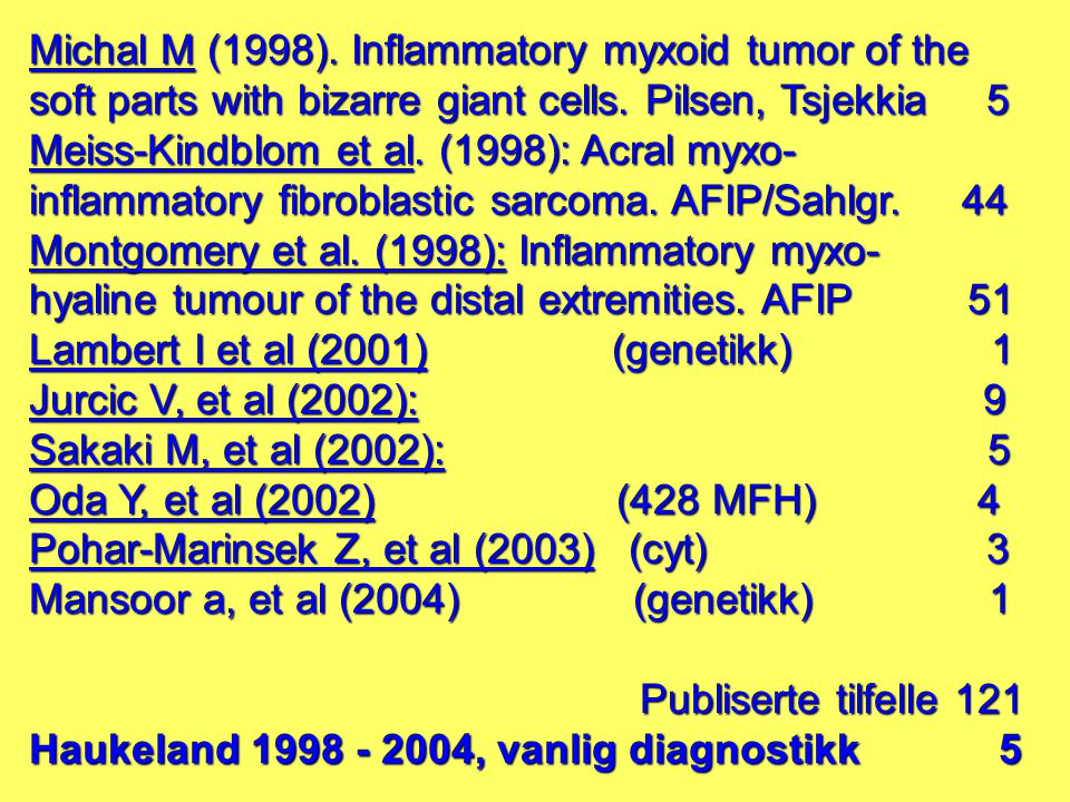 Michal M (1998). Inflammatory myxoid tumor of the soft parts with bizarre giant cells. Pilsen, Tsjekkia 5