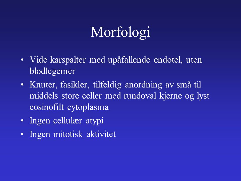 Morfologi Vide karspalter med upåfallende endotel, uten blodlegemer