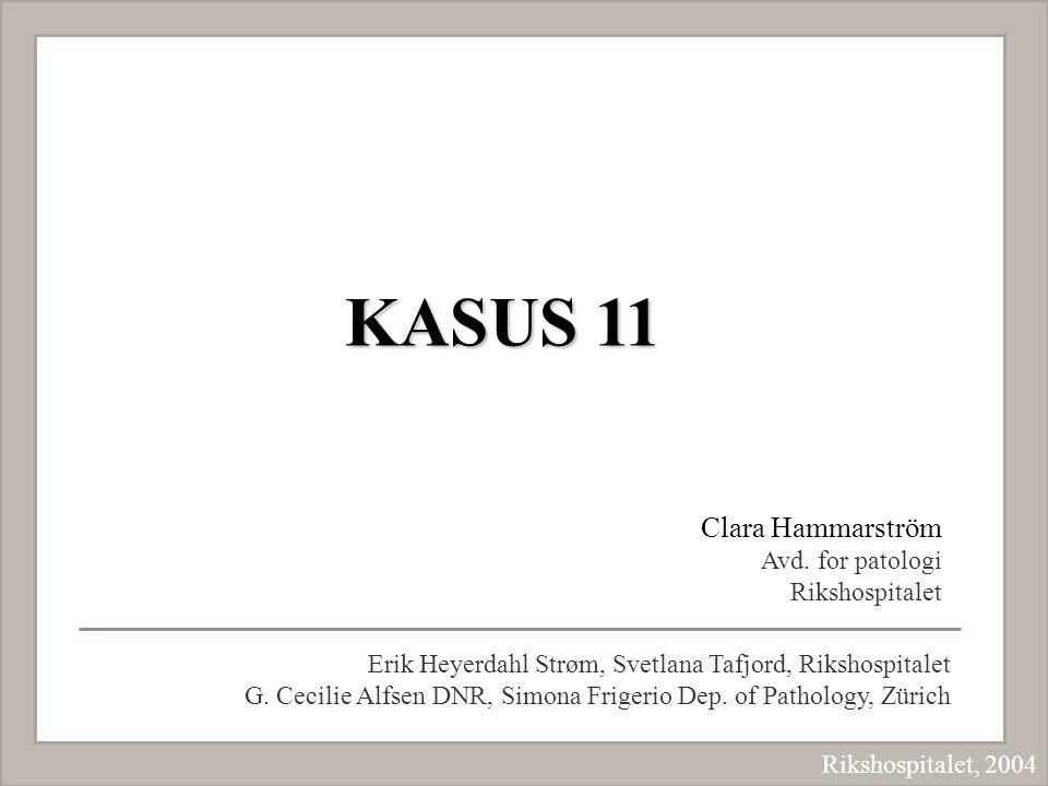 KASUS 11 Clara Hammarström Avd. for patologi Rikshospitalet