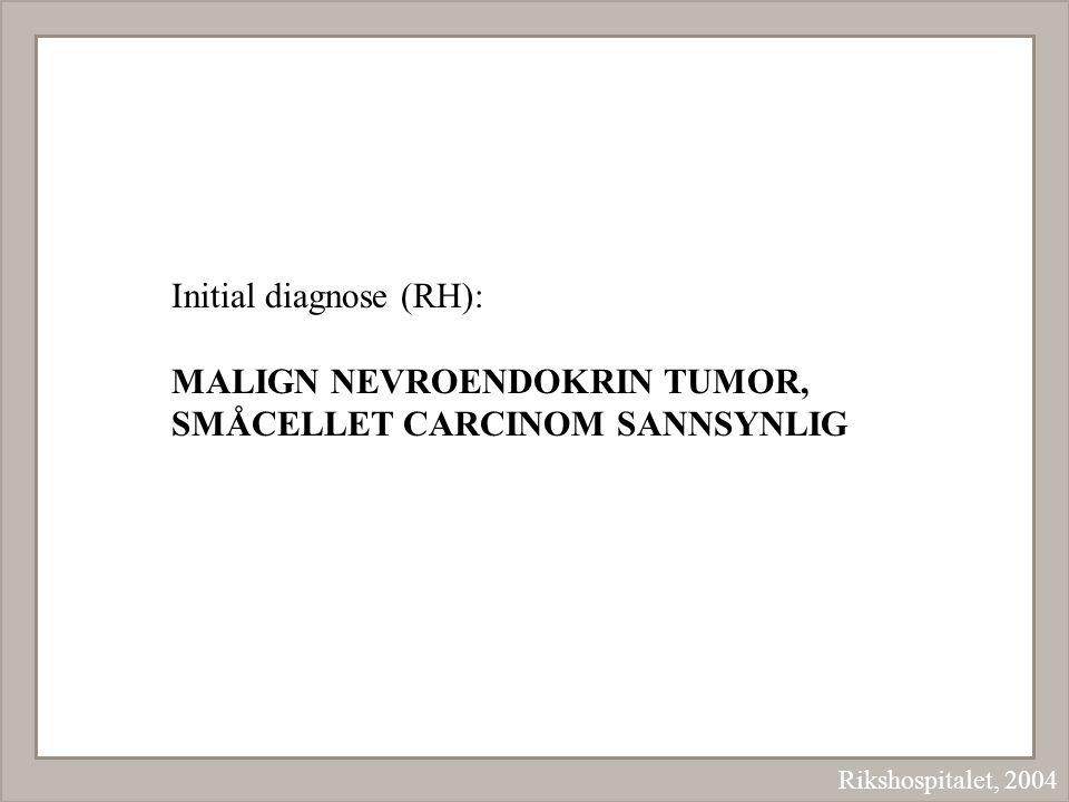 Initial diagnose (RH): MALIGN NEVROENDOKRIN TUMOR,