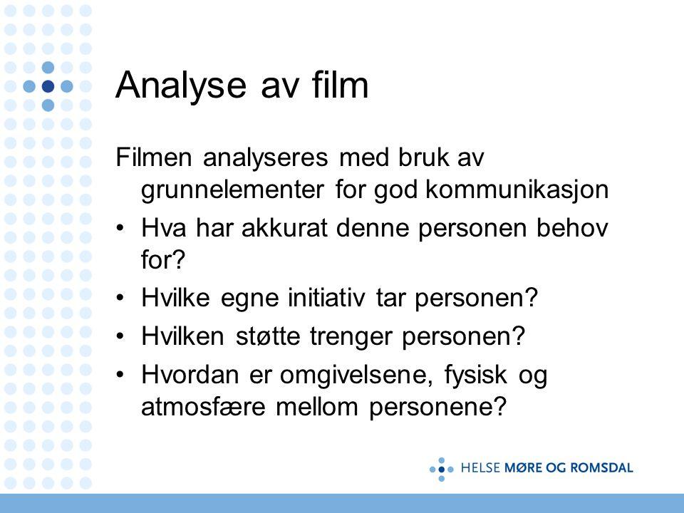 Analyse av film Filmen analyseres med bruk av grunnelementer for god kommunikasjon. Hva har akkurat denne personen behov for