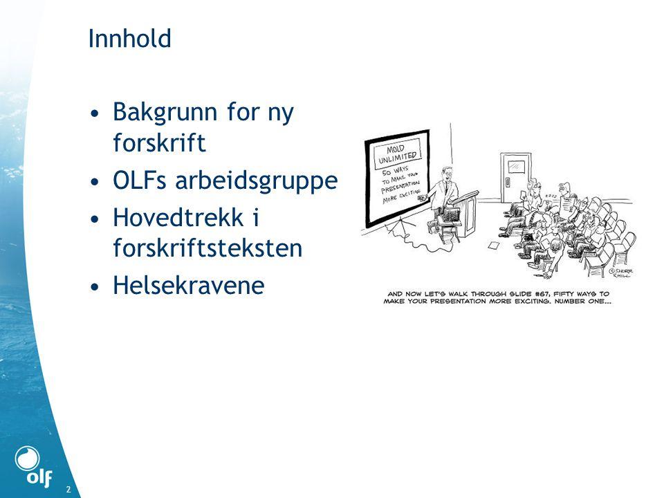 Innhold Bakgrunn for ny forskrift OLFs arbeidsgruppe Hovedtrekk i forskriftsteksten Helsekravene