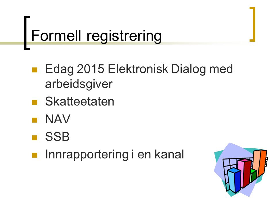 Formell registrering Edag 2015 Elektronisk Dialog med arbeidsgiver