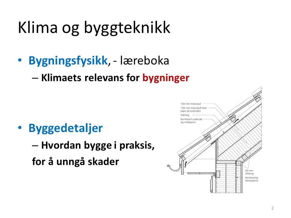 Klima og byggteknikk Bygningsfysikk, - læreboka Byggedetaljer