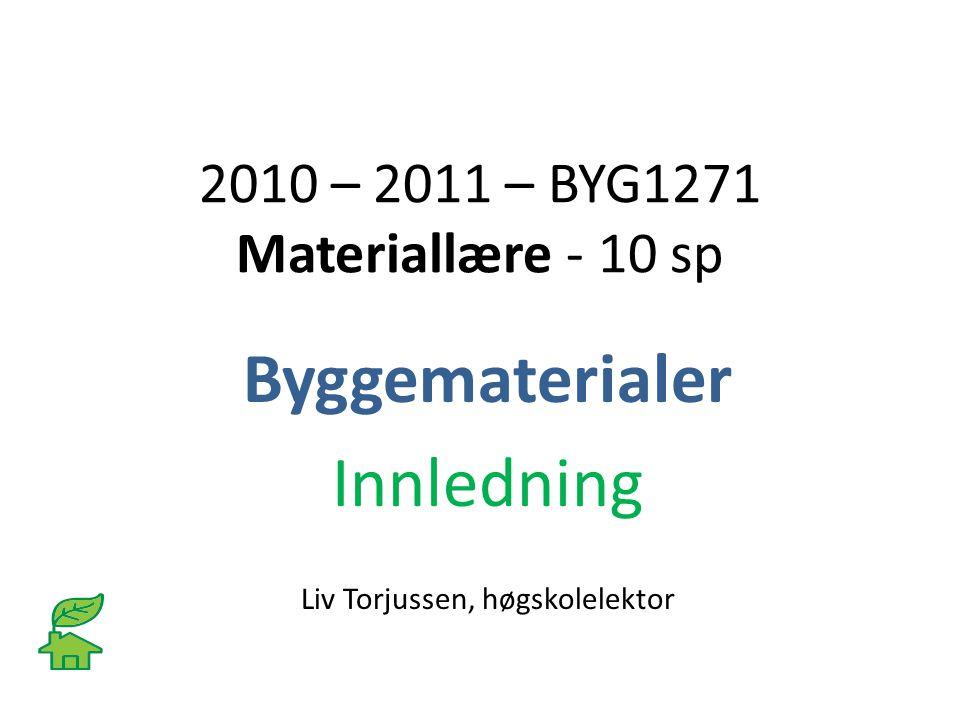 2010 – 2011 – BYG1271 Materiallære - 10 sp