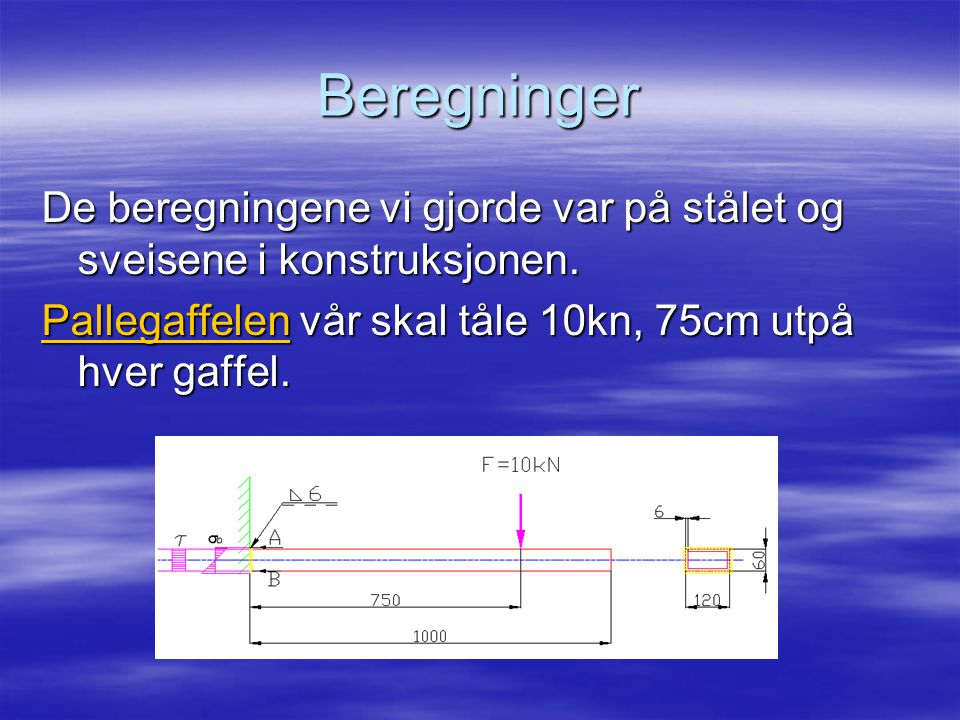 Beregninger De beregningene vi gjorde var på stålet og sveisene i konstruksjonen.