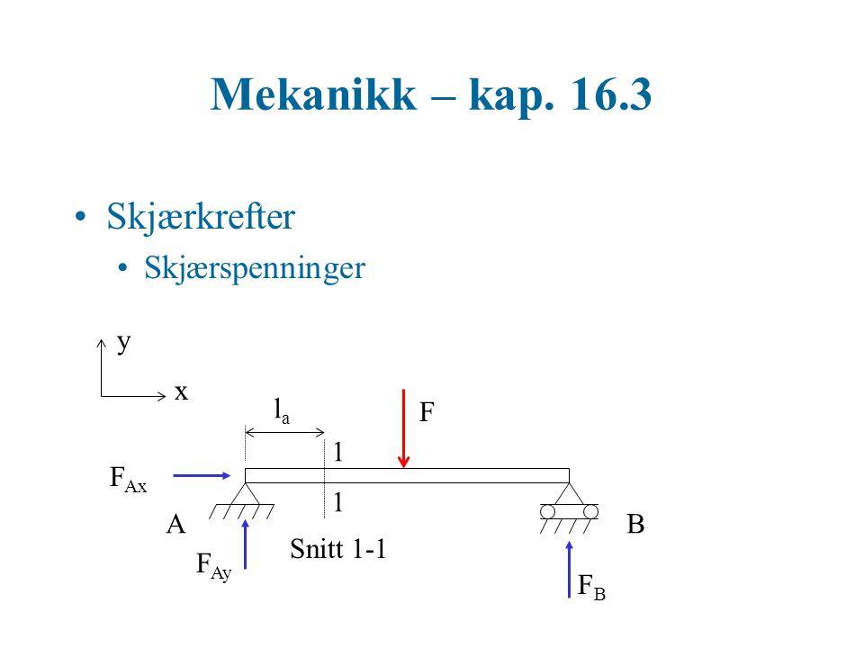 Mekanikk – kap. 16.3 Skjærkrefter Skjærspenninger y x la F 1 FAx 1 A B