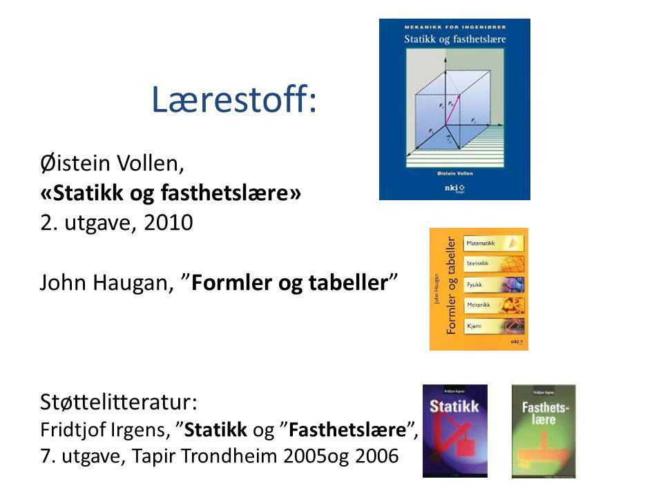 Lærestoff: Øistein Vollen, «Statikk og fasthetslære» 2. utgave, 2010