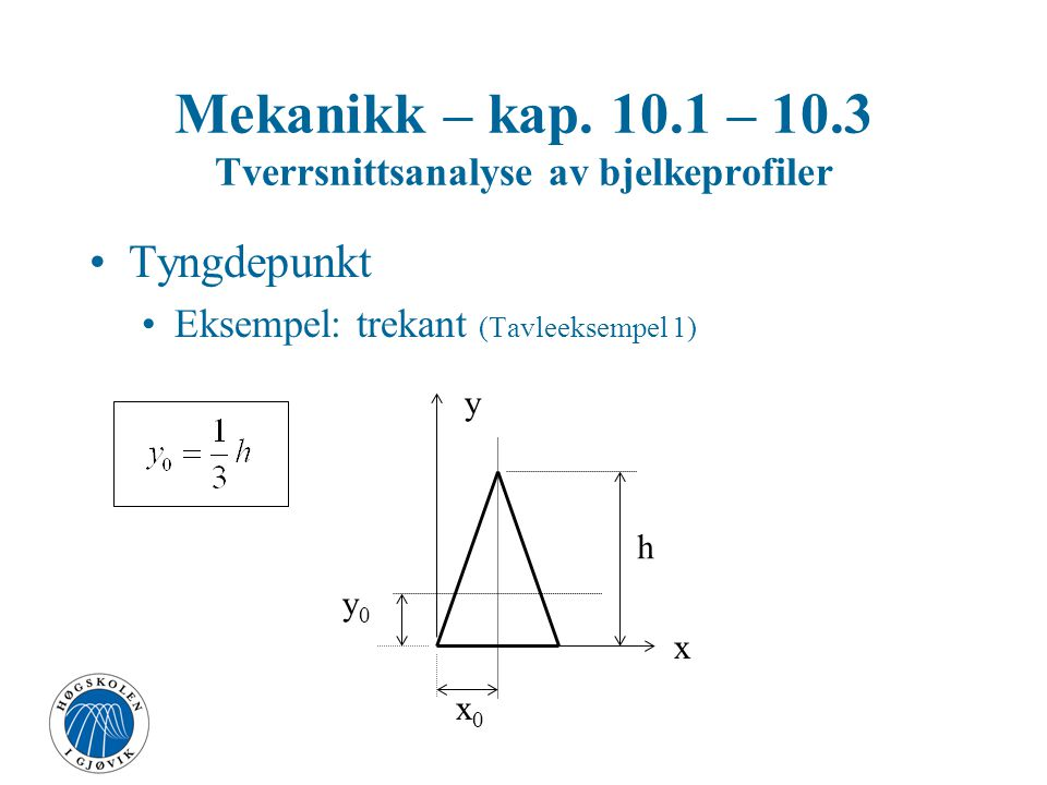 Mekanikk – kap. 10.1 – 10.3 Tverrsnittsanalyse av bjelkeprofiler