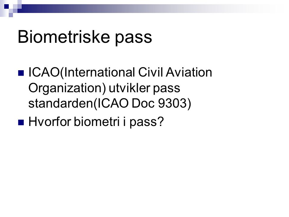 Biometriske pass ICAO(International Civil Aviation Organization) utvikler pass standarden(ICAO Doc 9303)