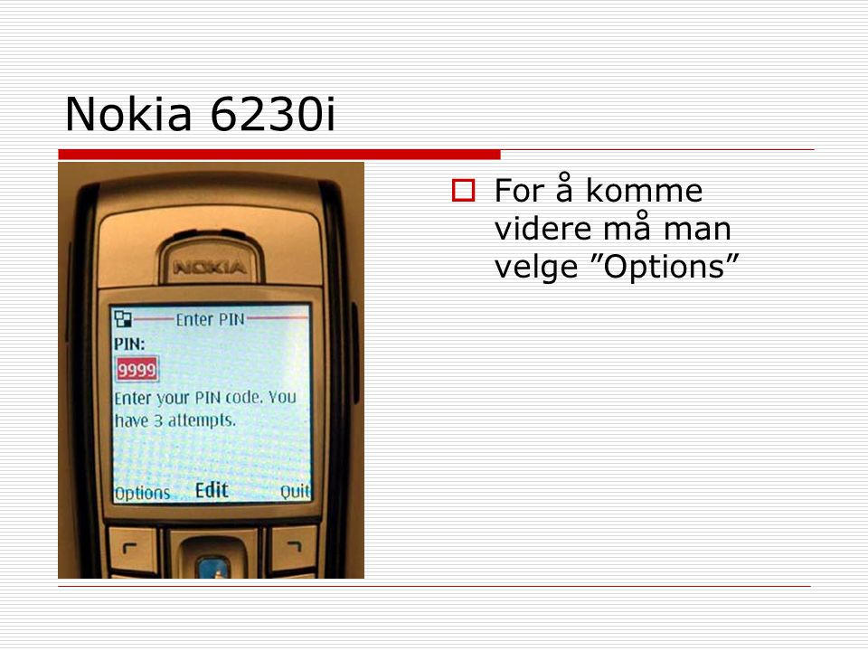Nokia 6230i For å komme videre må man velge Options