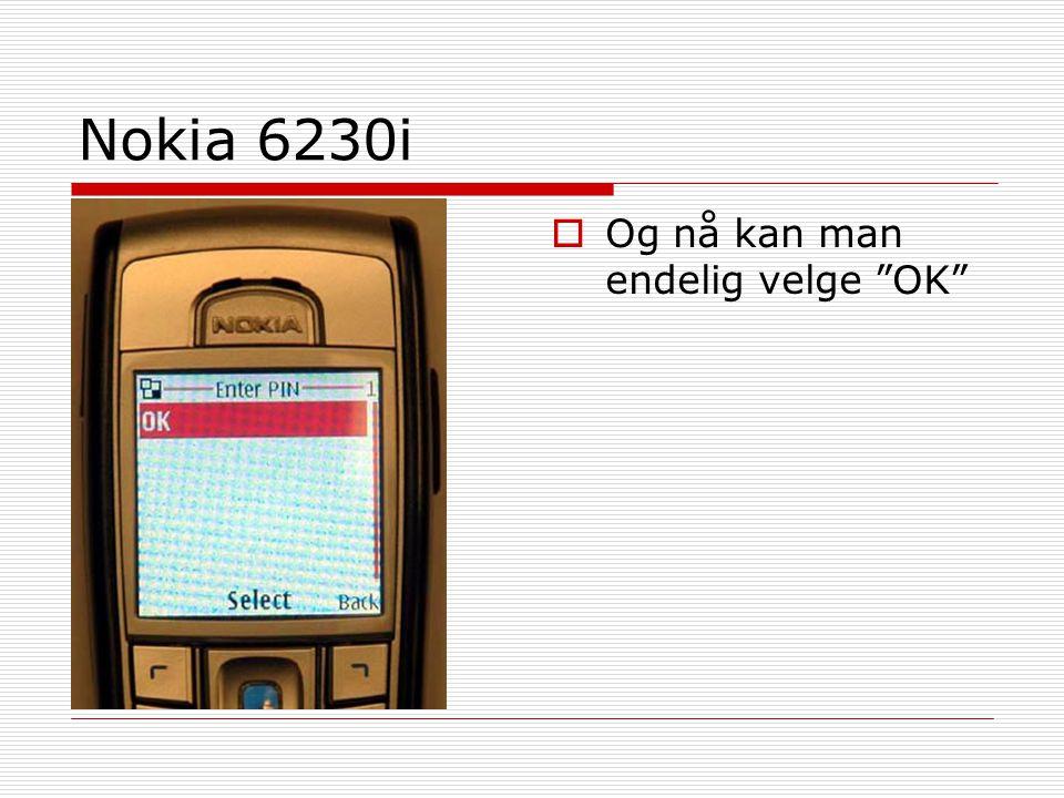 Nokia 6230i Og nå kan man endelig velge OK