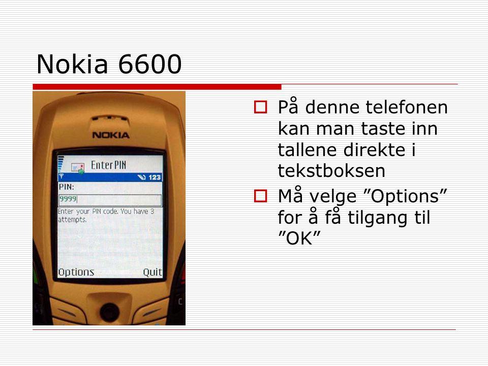 Nokia 6600 På denne telefonen kan man taste inn tallene direkte i tekstboksen.