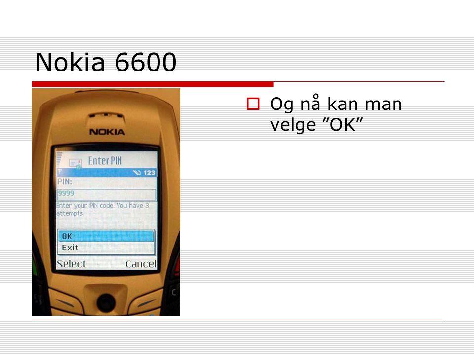Nokia 6600 Og nå kan man velge OK