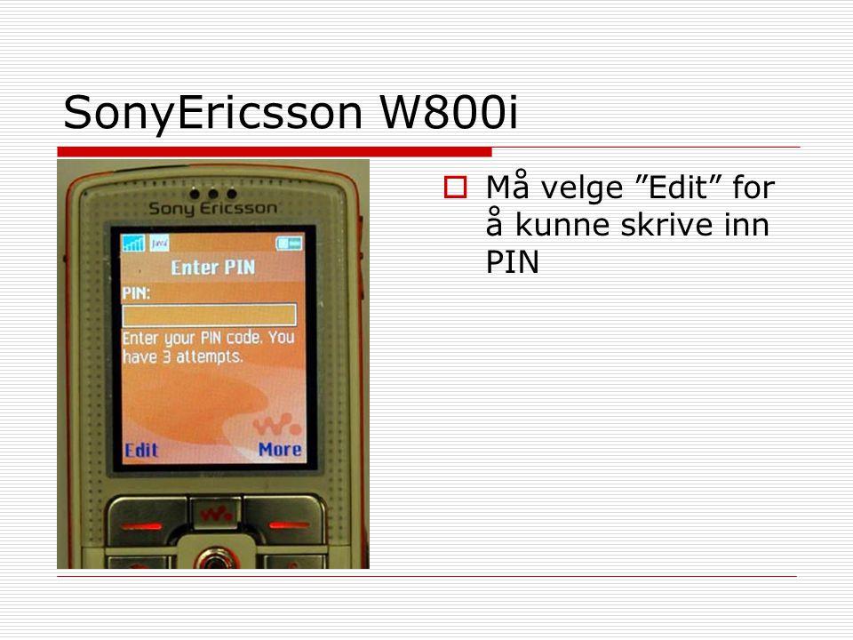 SonyEricsson W800i Må velge Edit for å kunne skrive inn PIN