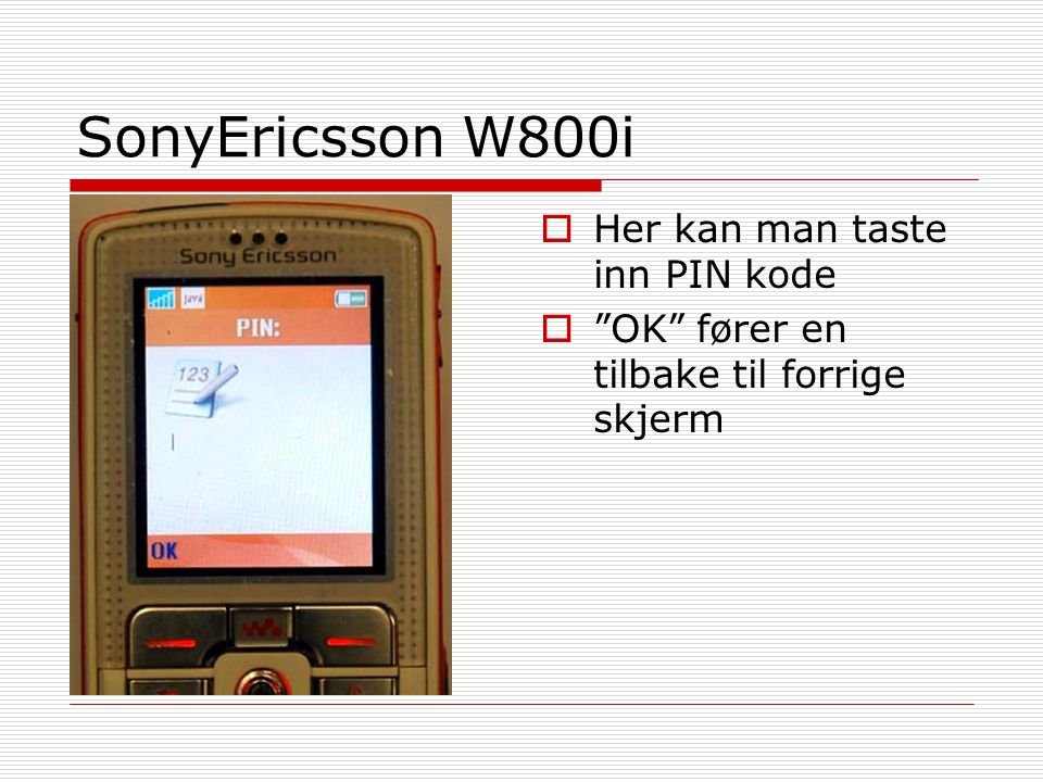 SonyEricsson W800i Her kan man taste inn PIN kode