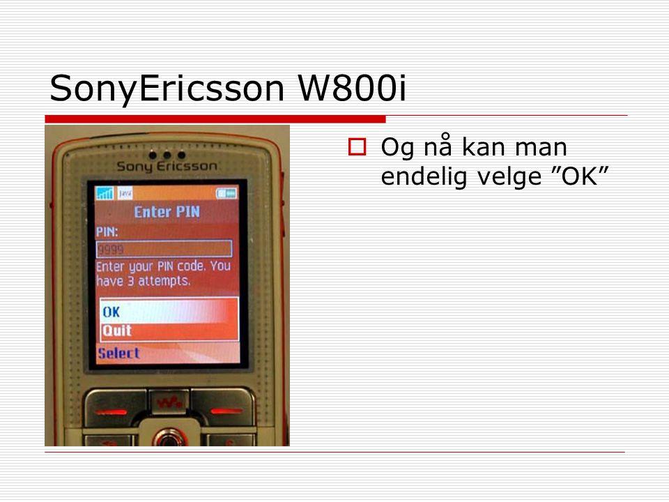 SonyEricsson W800i Og nå kan man endelig velge OK