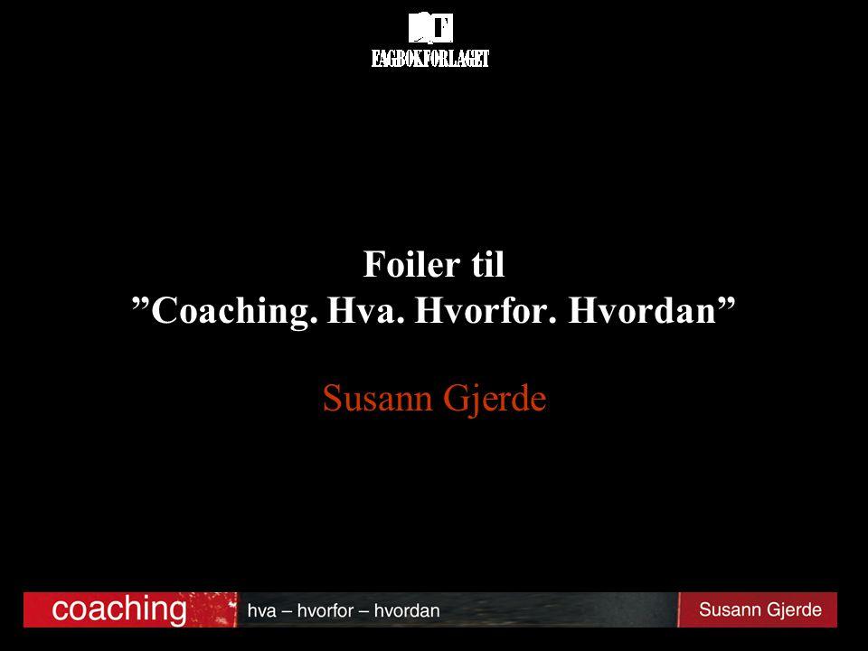 Foiler til Coaching. Hva. Hvorfor. Hvordan