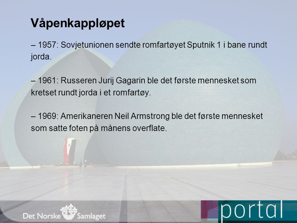 Våpenkappløpet – 1957: Sovjetunionen sendte romfartøyet Sputnik 1 i bane rundt. jorda.