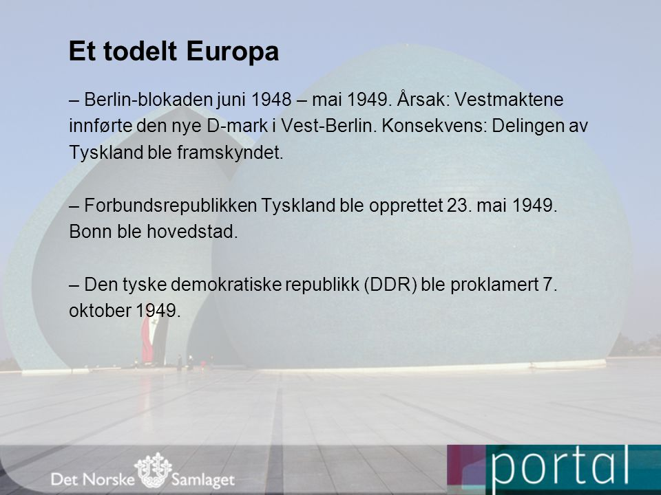 Et todelt Europa – Berlin-blokaden juni 1948 – mai 1949. Årsak: Vestmaktene. innførte den nye D-mark i Vest-Berlin. Konsekvens: Delingen av.