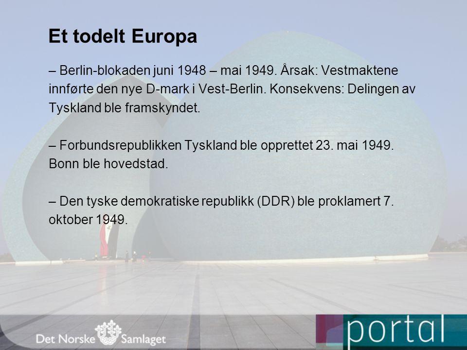 Et todelt Europa – Berlin-blokaden juni 1948 – mai 1949. Årsak: Vestmaktene. innførte den nye D-mark i Vest-Berlin. Konsekvens: Delingen av.