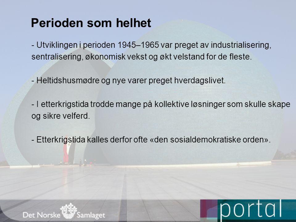 Perioden som helhet - Utviklingen i perioden 1945–1965 var preget av industrialisering,
