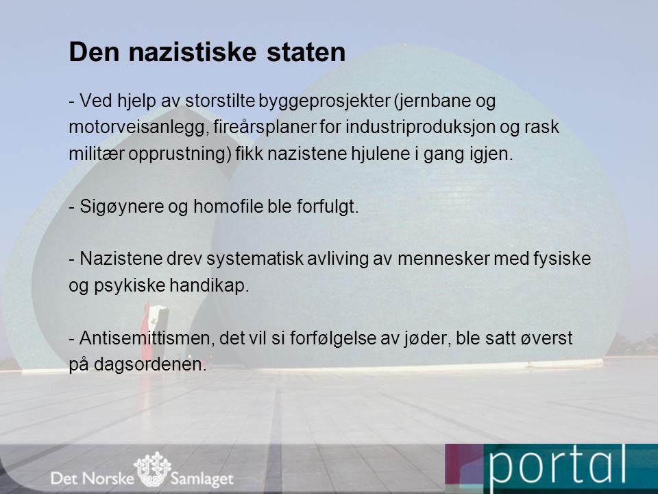 Den nazistiske staten - Ved hjelp av storstilte byggeprosjekter (jernbane og. motorveisanlegg, fireårsplaner for industriproduksjon og rask.