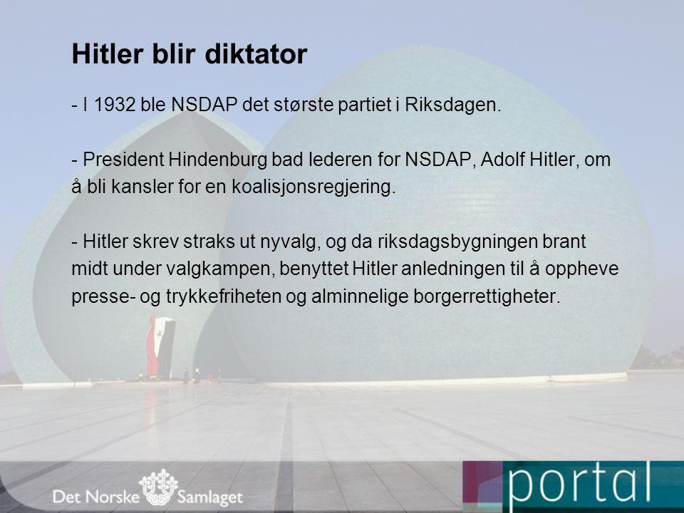 Hitler blir diktator - I 1932 ble NSDAP det største partiet i Riksdagen. - President Hindenburg bad lederen for NSDAP, Adolf Hitler, om.