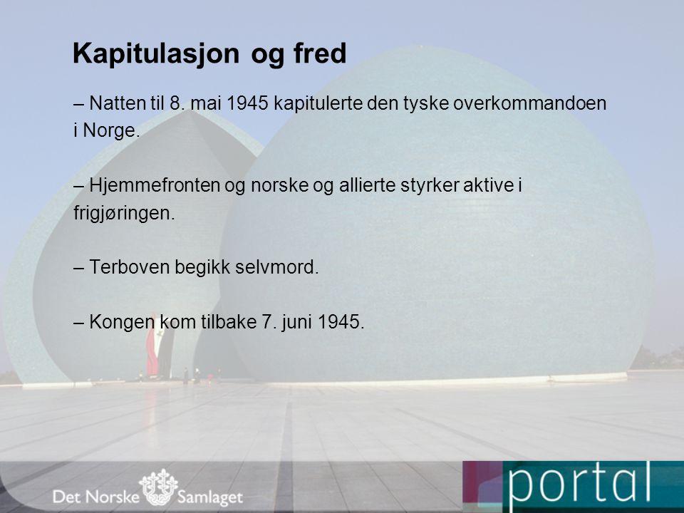 Kapitulasjon og fred – Natten til 8. mai 1945 kapitulerte den tyske overkommandoen. i Norge.