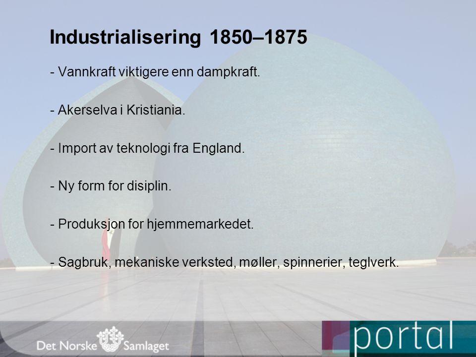 Industrialisering 1850–1875 - Vannkraft viktigere enn dampkraft.