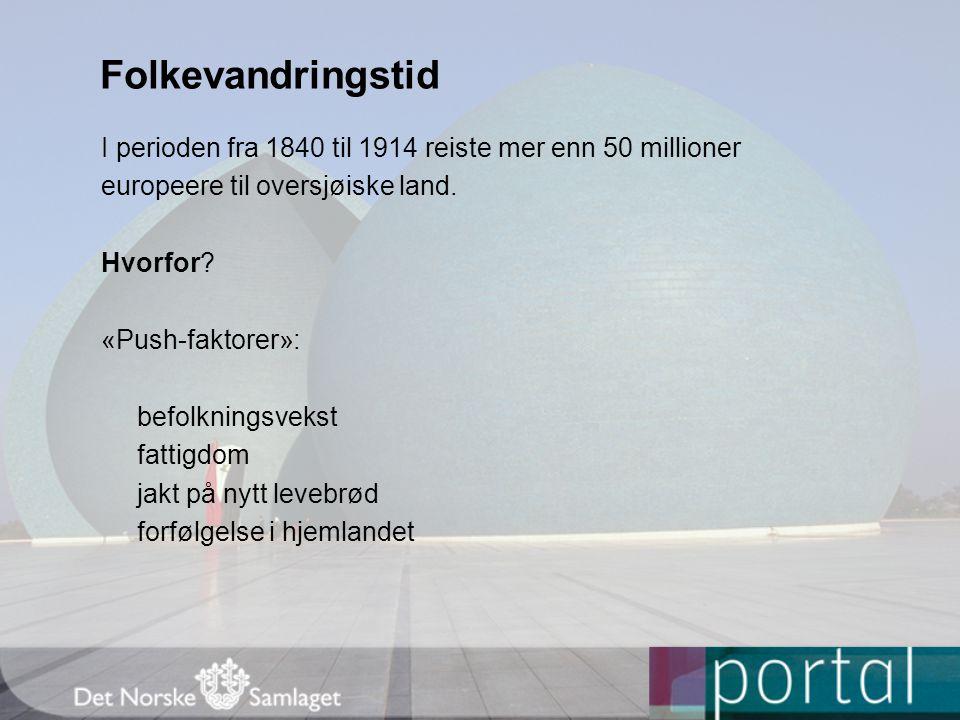 Folkevandringstid I perioden fra 1840 til 1914 reiste mer enn 50 millioner. europeere til oversjøiske land.
