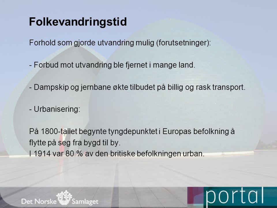 Folkevandringstid Forhold som gjorde utvandring mulig (forutsetninger): - Forbud mot utvandring ble fjernet i mange land.