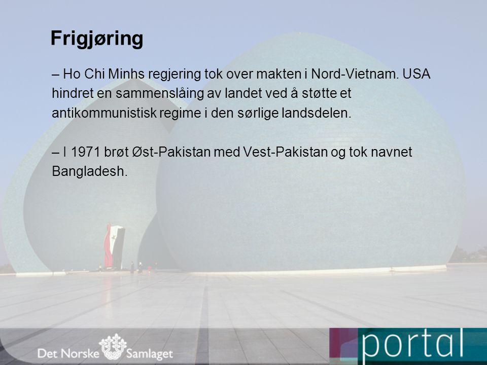 Frigjøring – Ho Chi Minhs regjering tok over makten i Nord-Vietnam. USA. hindret en sammenslåing av landet ved å støtte et.