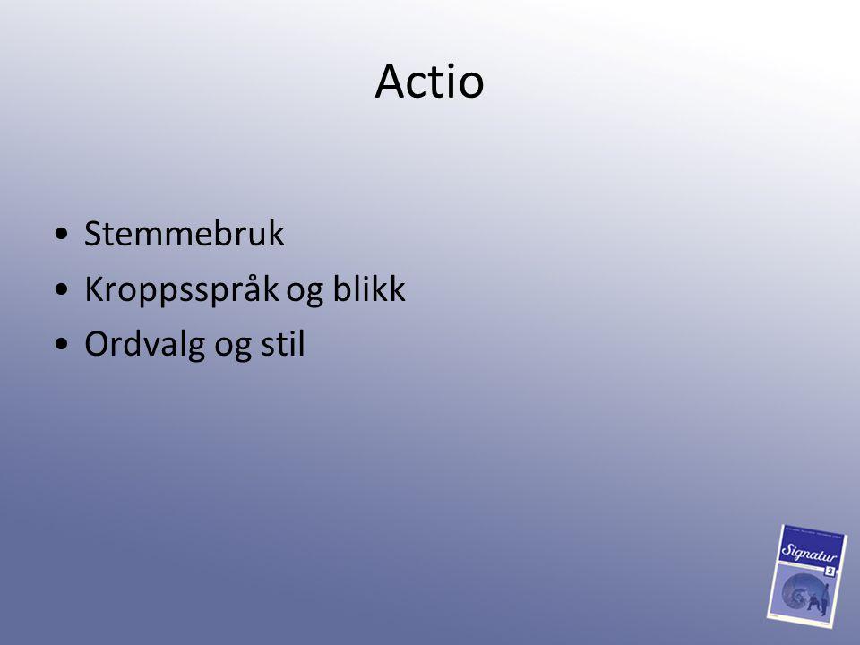 Actio Stemmebruk Kroppsspråk og blikk Ordvalg og stil