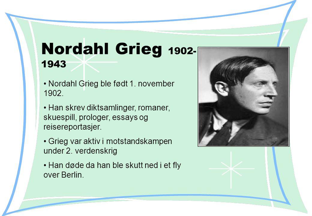Nordahl Grieg 1902-1943 Nordahl Grieg ble født 1. november 1902.