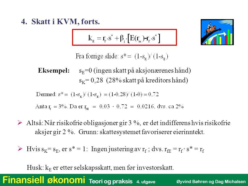 4. Skatt i KVM, forts. Eksempel: sE=0 (ingen skatt på aksjonærenes hånd) sK= 0,28 (28% skatt på kreditors hånd)