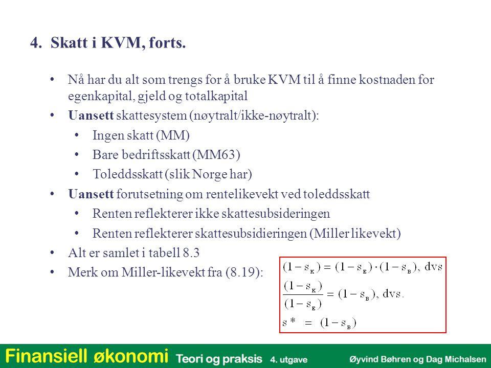 4. Skatt i KVM, forts. Nå har du alt som trengs for å bruke KVM til å finne kostnaden for egenkapital, gjeld og totalkapital.