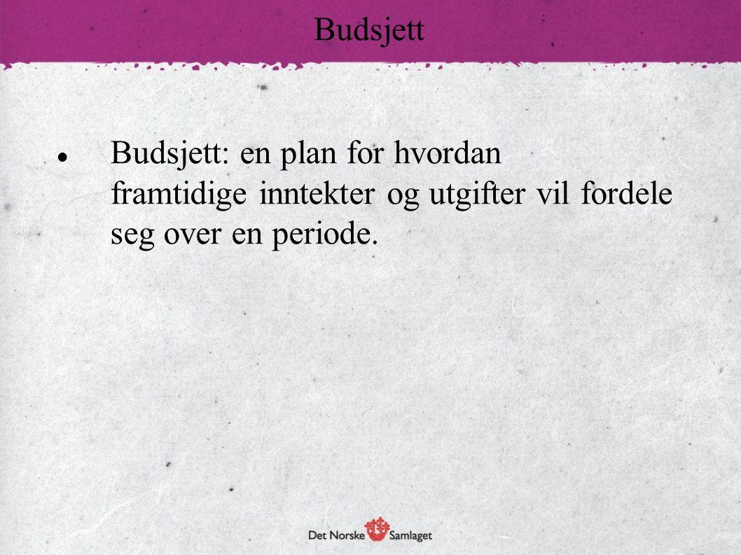 Budsjett Budsjett: en plan for hvordan framtidige inntekter og utgifter vil fordele seg over en periode.