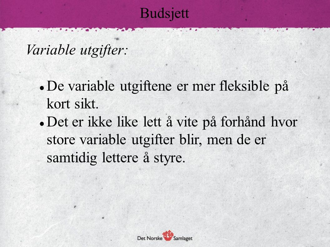 Budsjett Variable utgifter: De variable utgiftene er mer fleksible på kort sikt.